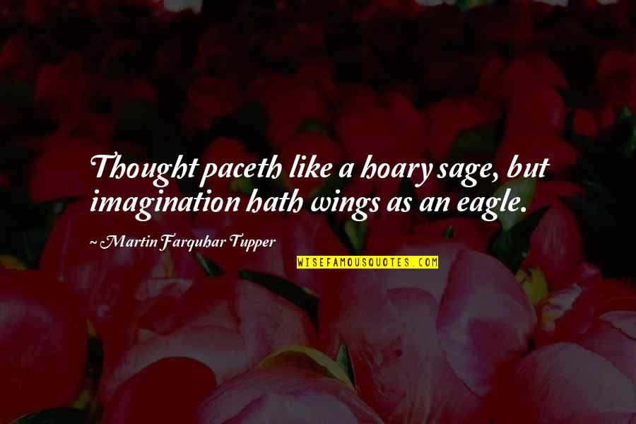 Tupper's Quotes By Martin Farquhar Tupper: Thought paceth like a hoary sage, but imagination