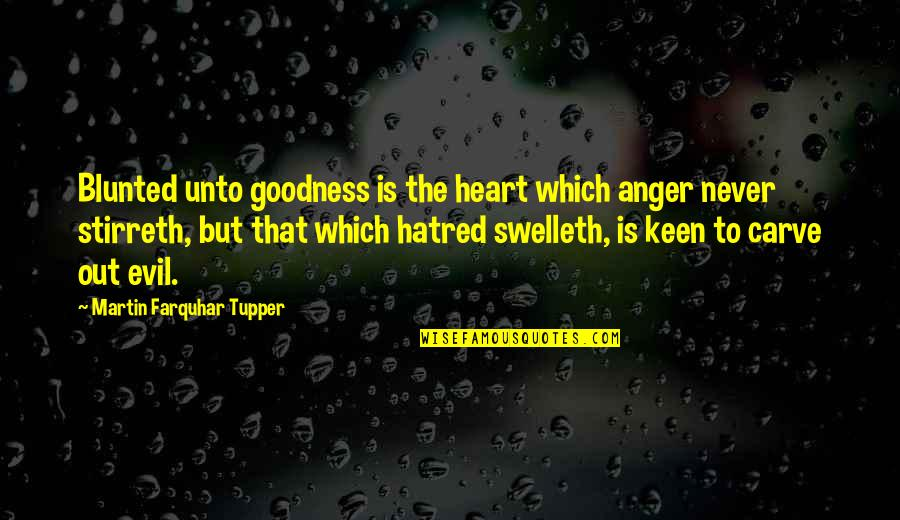Tupper's Quotes By Martin Farquhar Tupper: Blunted unto goodness is the heart which anger