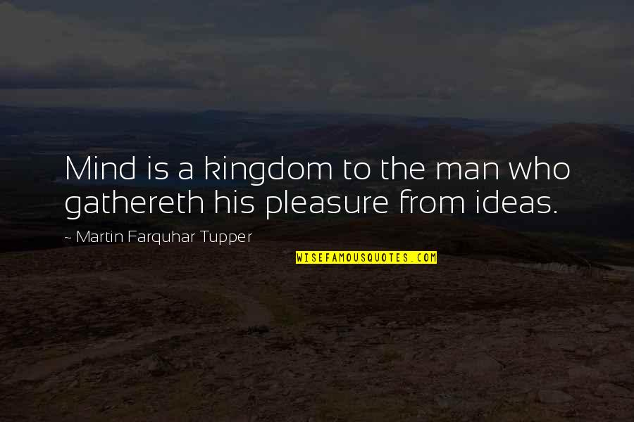 Tupper's Quotes By Martin Farquhar Tupper: Mind is a kingdom to the man who