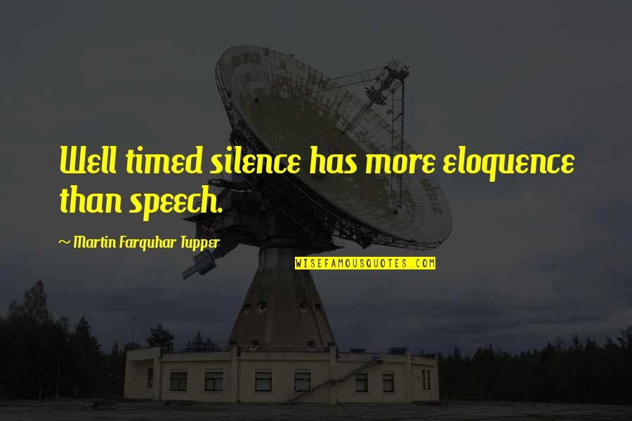 Tupper's Quotes By Martin Farquhar Tupper: Well timed silence has more eloquence than speech.