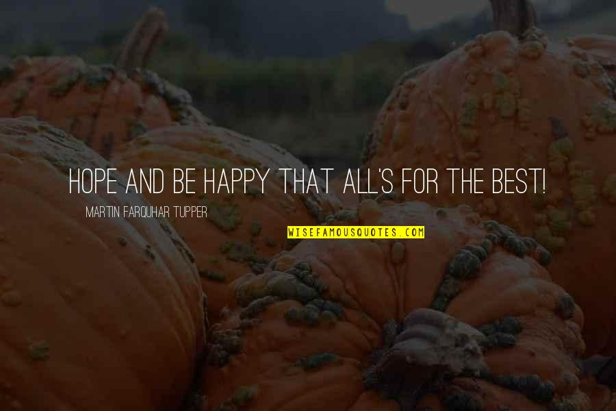 Tupper's Quotes By Martin Farquhar Tupper: Hope and be happy that all's for the