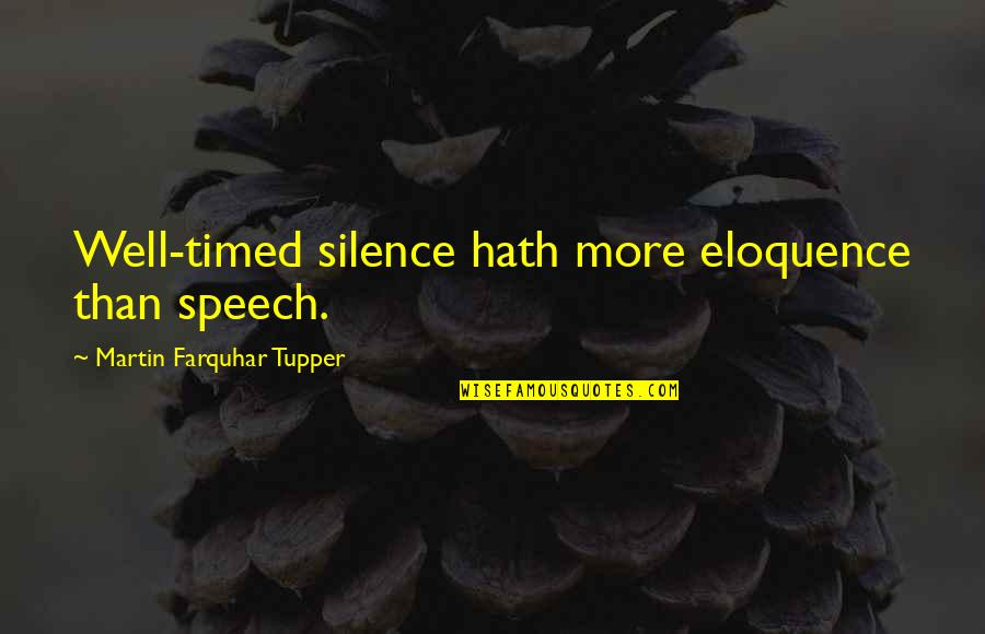 Tupper's Quotes By Martin Farquhar Tupper: Well-timed silence hath more eloquence than speech.