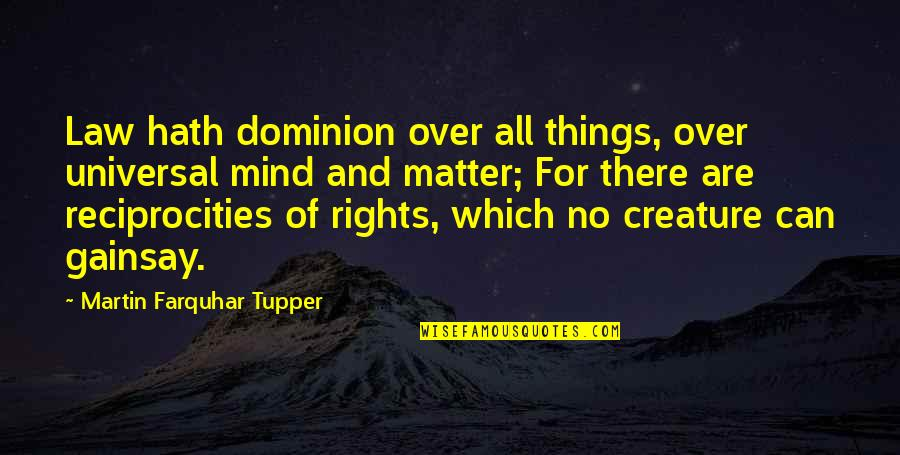 Tupper's Quotes By Martin Farquhar Tupper: Law hath dominion over all things, over universal