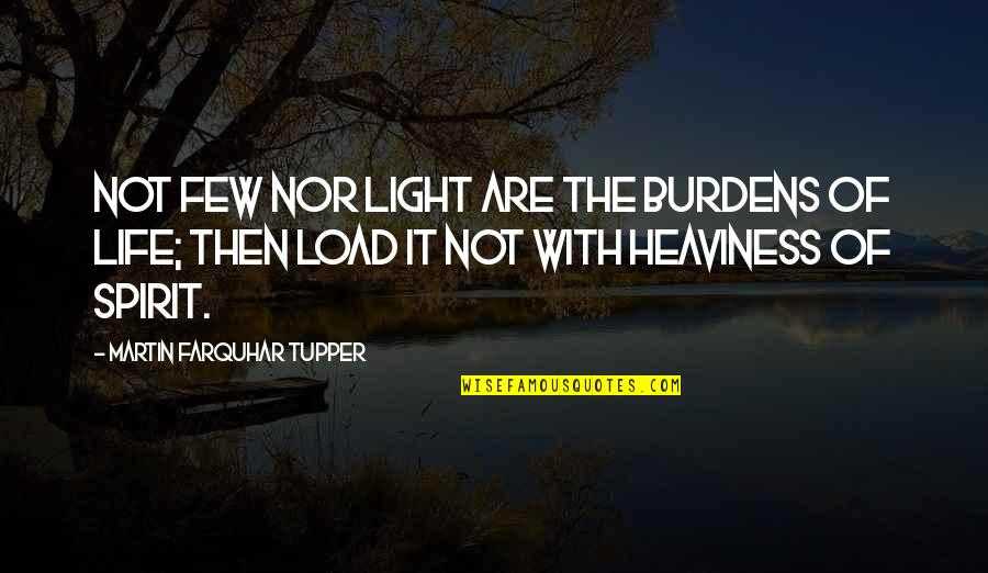 Tupper's Quotes By Martin Farquhar Tupper: Not few nor light are the burdens of