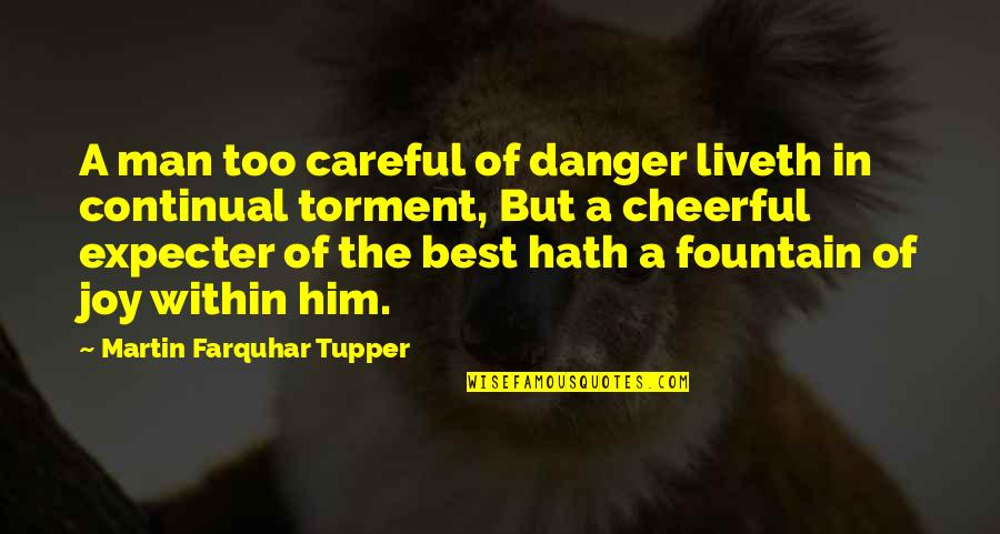 Tupper's Quotes By Martin Farquhar Tupper: A man too careful of danger liveth in