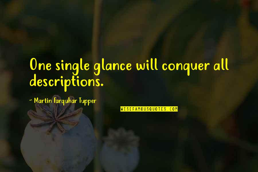 Tupper's Quotes By Martin Farquhar Tupper: One single glance will conquer all descriptions.