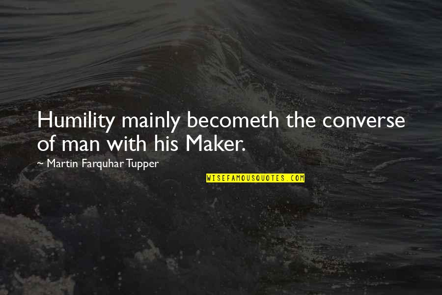 Tupper's Quotes By Martin Farquhar Tupper: Humility mainly becometh the converse of man with