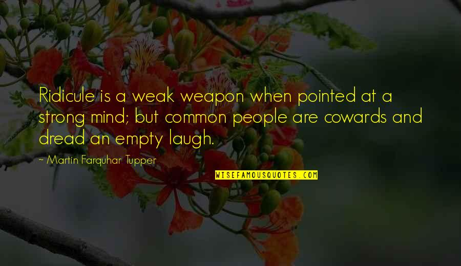 Tupper's Quotes By Martin Farquhar Tupper: Ridicule is a weak weapon when pointed at