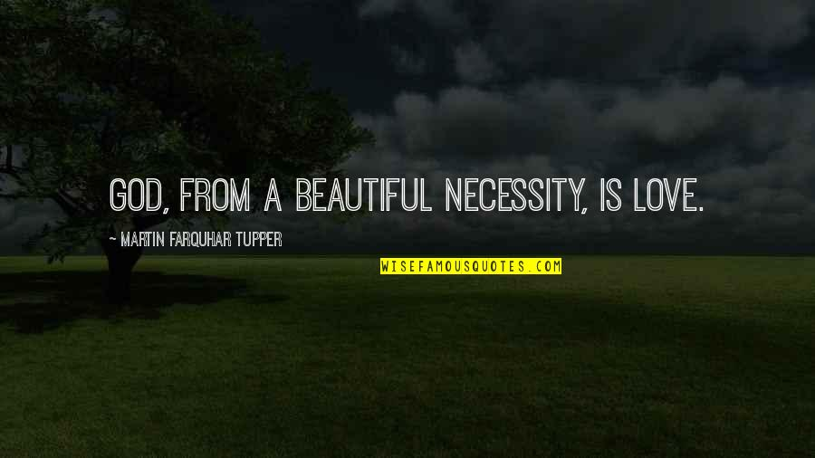 Tupper's Quotes By Martin Farquhar Tupper: God, from a beautiful necessity, is Love.