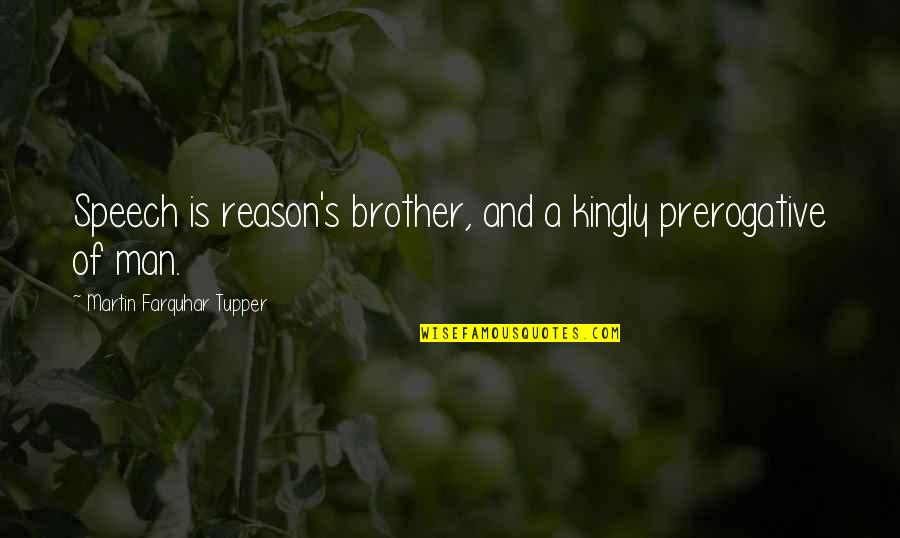 Tupper's Quotes By Martin Farquhar Tupper: Speech is reason's brother, and a kingly prerogative