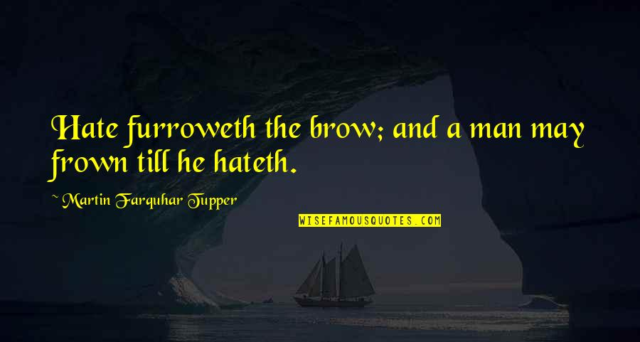 Tupper's Quotes By Martin Farquhar Tupper: Hate furroweth the brow; and a man may