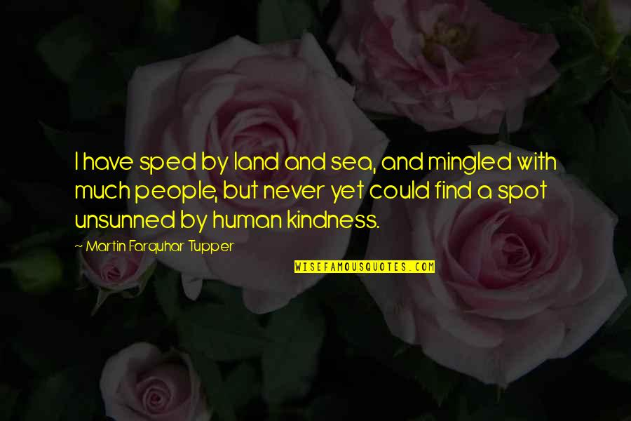 Tupper's Quotes By Martin Farquhar Tupper: I have sped by land and sea, and
