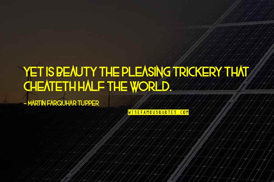 Tupper's Quotes By Martin Farquhar Tupper: Yet is beauty the pleasing trickery that cheateth