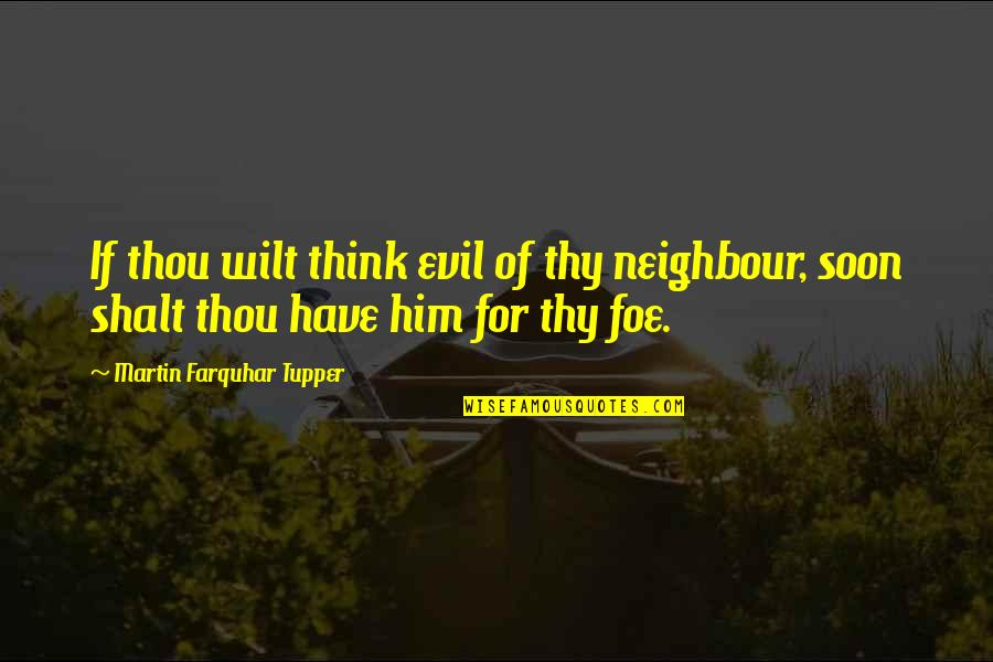 Tupper's Quotes By Martin Farquhar Tupper: If thou wilt think evil of thy neighbour,