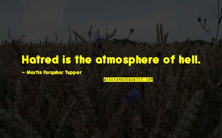 Tupper's Quotes By Martin Farquhar Tupper: Hatred is the atmosphere of hell.