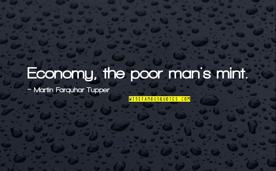 Tupper's Quotes By Martin Farquhar Tupper: Economy, the poor man's mint.