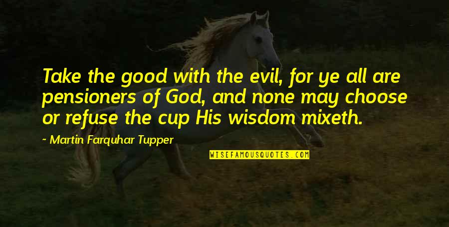 Tupper's Quotes By Martin Farquhar Tupper: Take the good with the evil, for ye