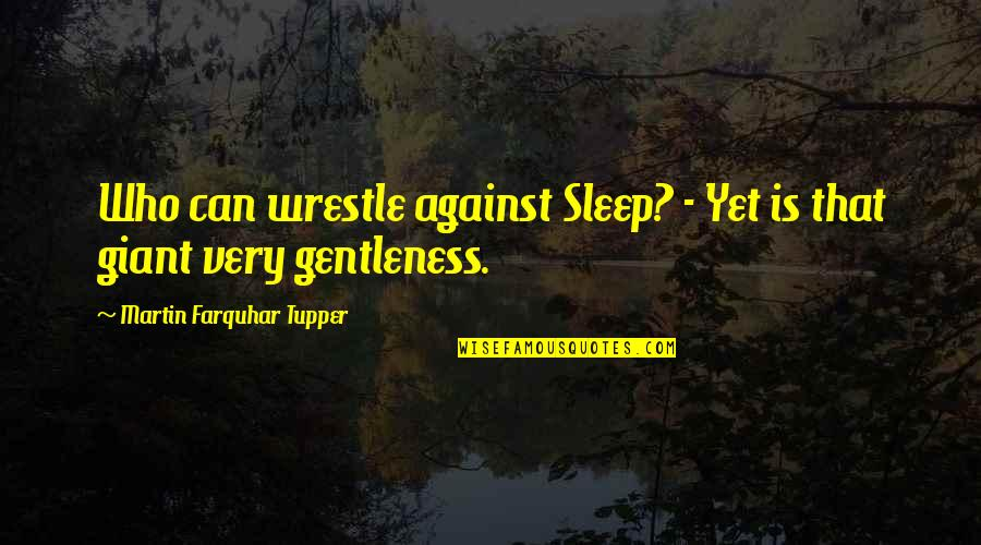 Tupper's Quotes By Martin Farquhar Tupper: Who can wrestle against Sleep? - Yet is
