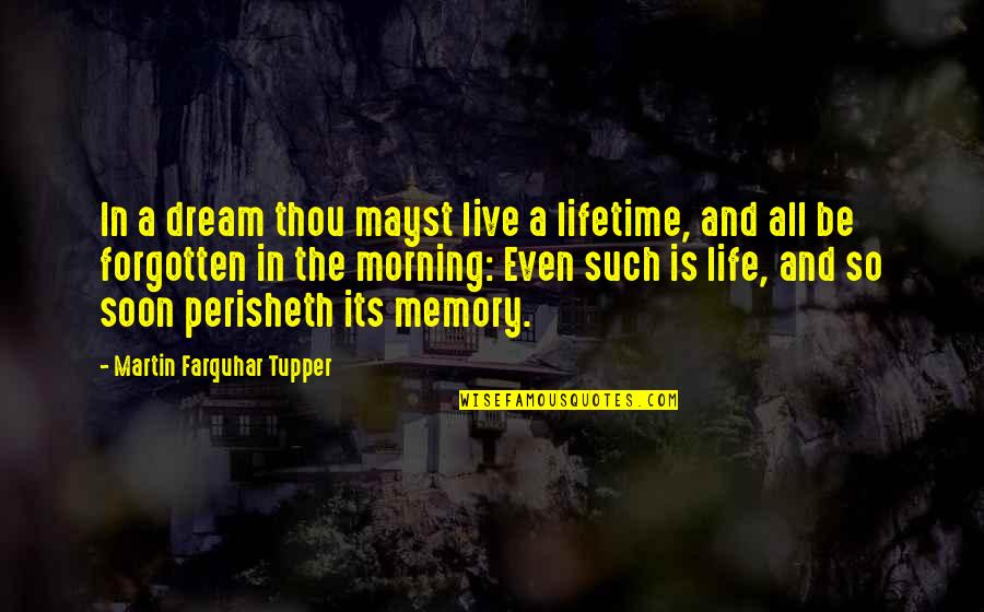 Tupper's Quotes By Martin Farquhar Tupper: In a dream thou mayst live a lifetime,