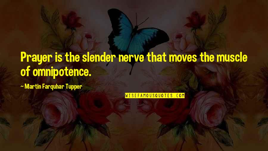 Tupper's Quotes By Martin Farquhar Tupper: Prayer is the slender nerve that moves the
