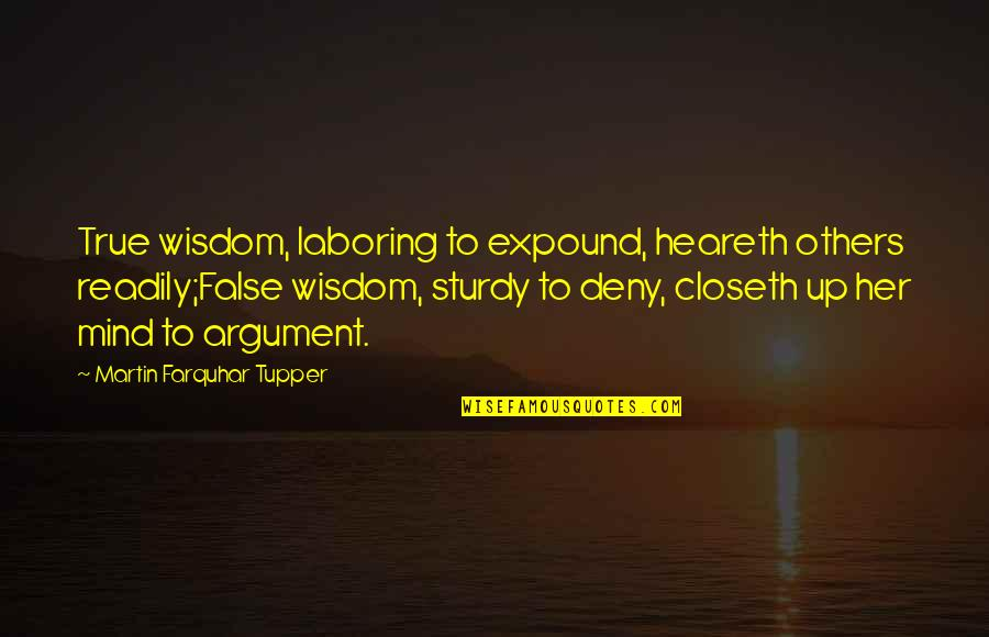 Tupper's Quotes By Martin Farquhar Tupper: True wisdom, laboring to expound, heareth others readily;False