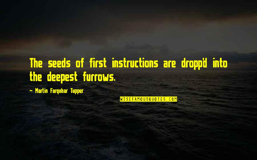 Tupper's Quotes By Martin Farquhar Tupper: The seeds of first instructions are dropp'd into