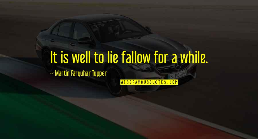 Tupper's Quotes By Martin Farquhar Tupper: It is well to lie fallow for a