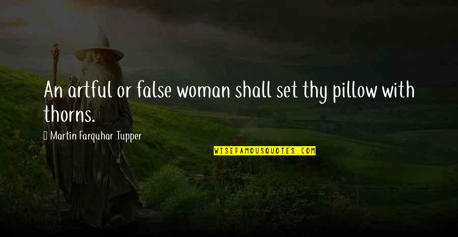 Tupper's Quotes By Martin Farquhar Tupper: An artful or false woman shall set thy
