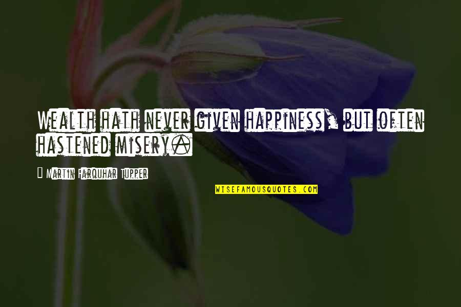 Tupper's Quotes By Martin Farquhar Tupper: Wealth hath never given happiness, but often hastened