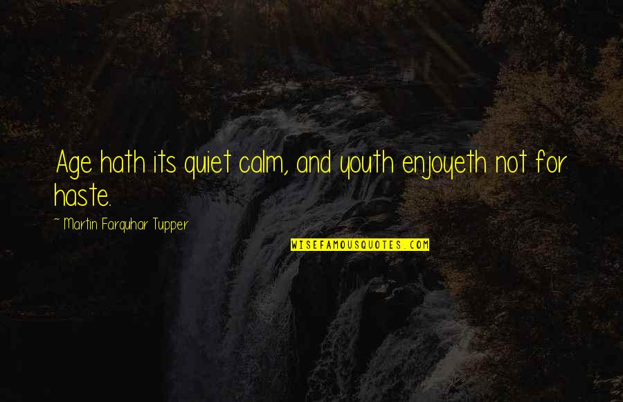 Tupper's Quotes By Martin Farquhar Tupper: Age hath its quiet calm, and youth enjoyeth