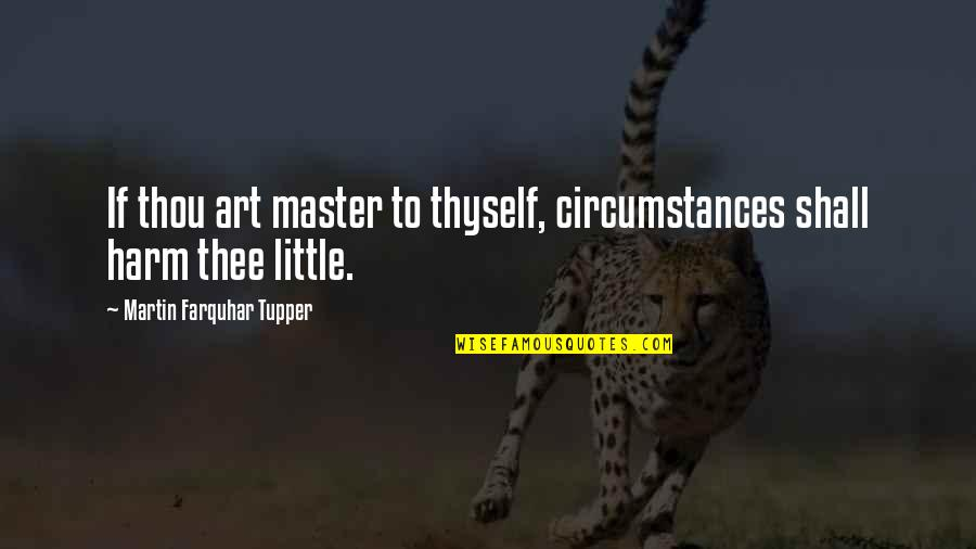 Tupper's Quotes By Martin Farquhar Tupper: If thou art master to thyself, circumstances shall