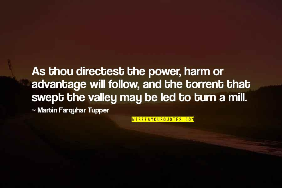 Tupper's Quotes By Martin Farquhar Tupper: As thou directest the power, harm or advantage