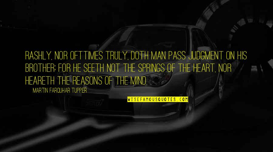 Tupper's Quotes By Martin Farquhar Tupper: Rashly, nor ofttimes truly, doth man pass judgment