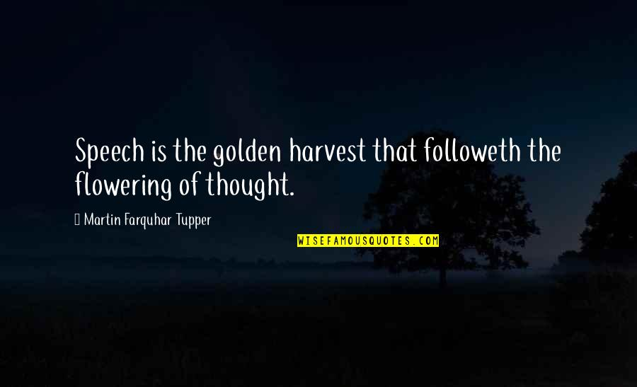 Tupper's Quotes By Martin Farquhar Tupper: Speech is the golden harvest that followeth the