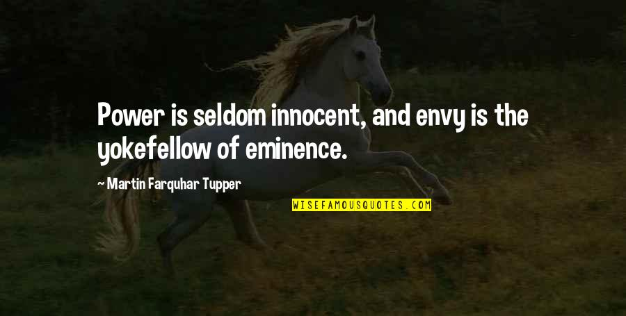 Tupper's Quotes By Martin Farquhar Tupper: Power is seldom innocent, and envy is the