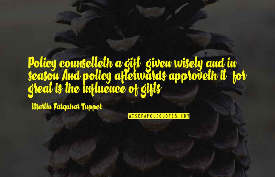 Tupper's Quotes By Martin Farquhar Tupper: Policy counselleth a gift, given wisely and in
