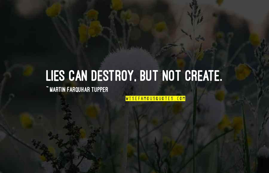 Tupper's Quotes By Martin Farquhar Tupper: Lies can destroy, but not create.