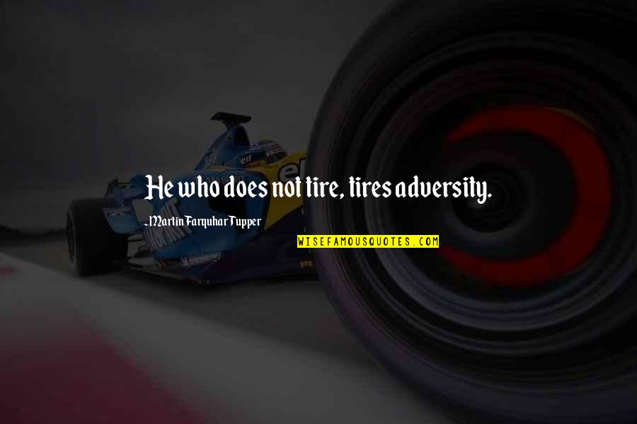 Tupper's Quotes By Martin Farquhar Tupper: He who does not tire, tires adversity.