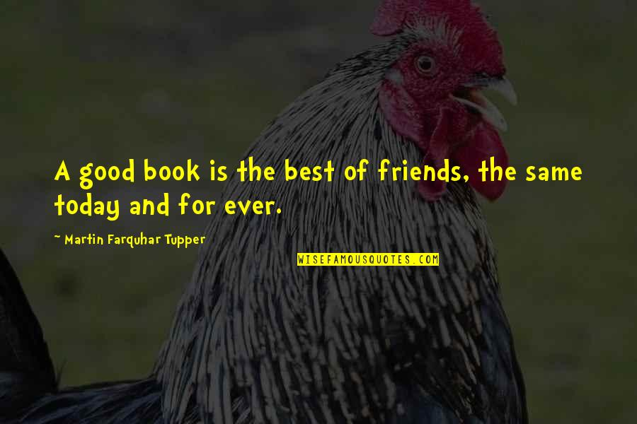 Tupper's Quotes By Martin Farquhar Tupper: A good book is the best of friends,
