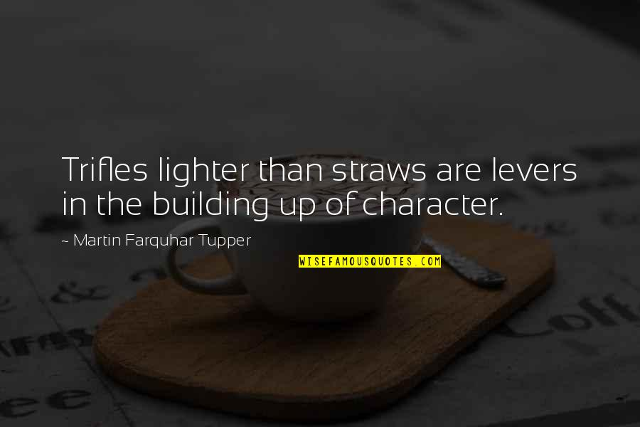 Tupper's Quotes By Martin Farquhar Tupper: Trifles lighter than straws are levers in the
