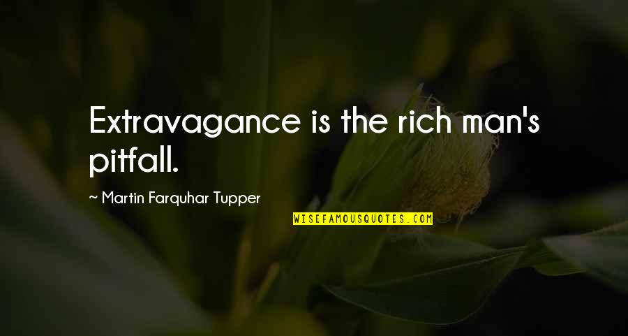 Tupper's Quotes By Martin Farquhar Tupper: Extravagance is the rich man's pitfall.