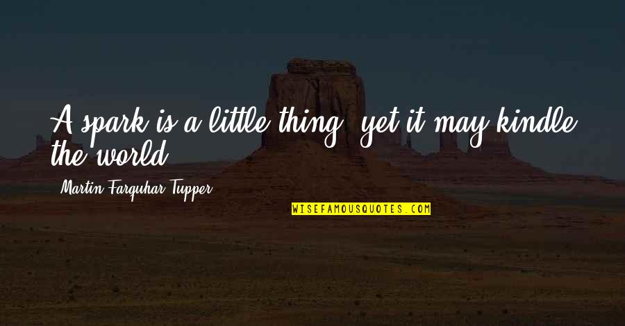 Tupper's Quotes By Martin Farquhar Tupper: A spark is a little thing, yet it