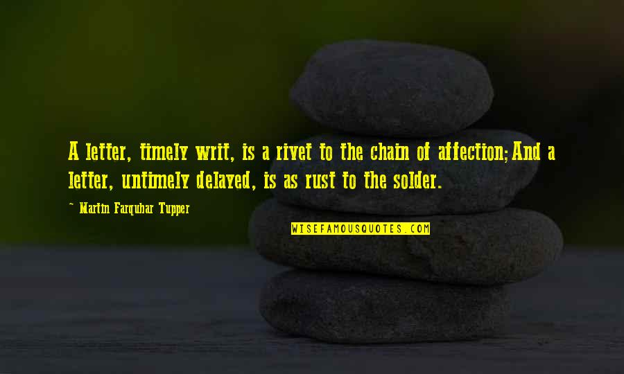 Tupper's Quotes By Martin Farquhar Tupper: A letter, timely writ, is a rivet to