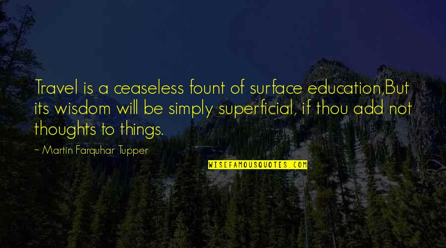 Tupper's Quotes By Martin Farquhar Tupper: Travel is a ceaseless fount of surface education,But