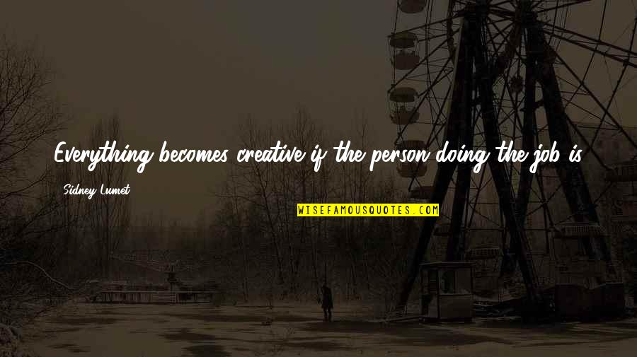 Turbo Inspirational Quotes By Sidney Lumet: Everything becomes creative if the person doing the