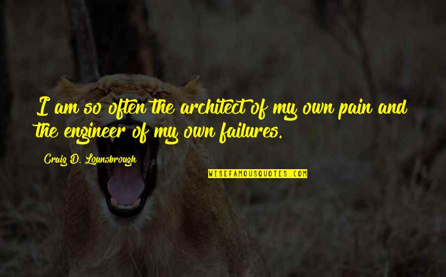 Turf War Quotes By Craig D. Lounsbrough: I am so often the architect of my