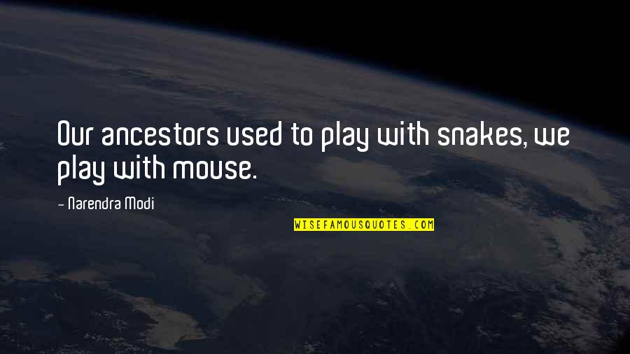 Turkey Country Quotes By Narendra Modi: Our ancestors used to play with snakes, we