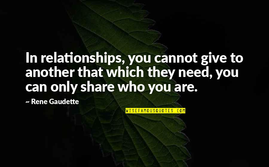 Turkey Country Quotes By Rene Gaudette: In relationships, you cannot give to another that