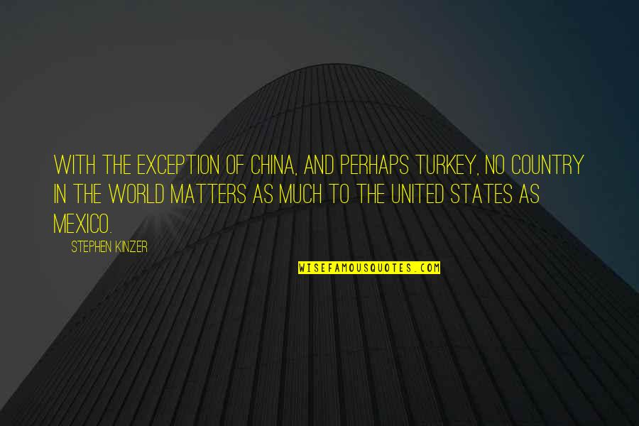 Turkey Country Quotes By Stephen Kinzer: With the exception of China, and perhaps Turkey,