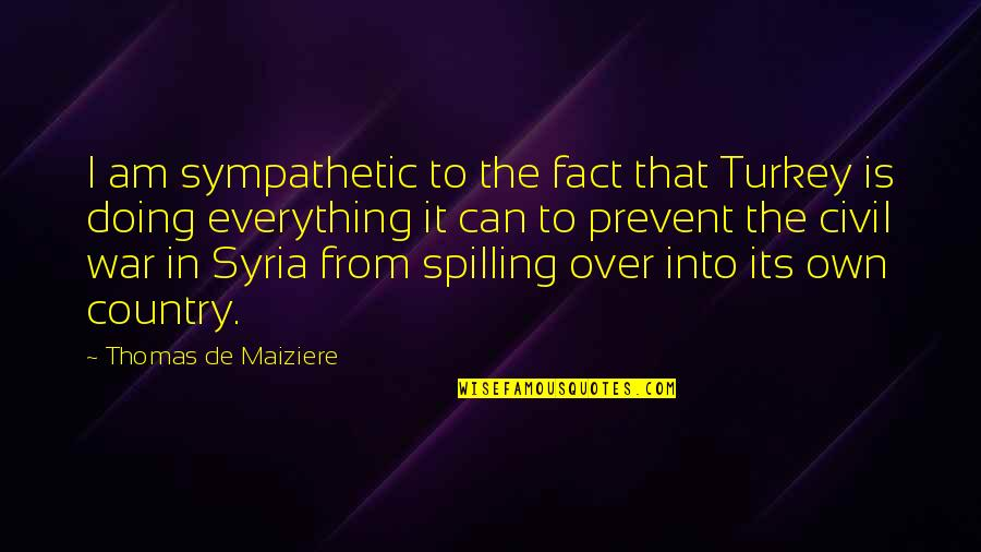 Turkey Country Quotes By Thomas De Maiziere: I am sympathetic to the fact that Turkey